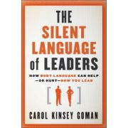 Silent Language of Leaders: How Body Language Can Help--or Hurt--How You Lead