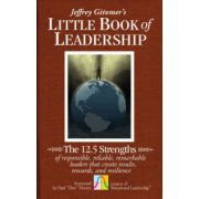 Little Book of Leadership: The 12.5 Strengths of Responsible, Reliable, Remarkable Leaders That Create Results, Rewards, and Resilience