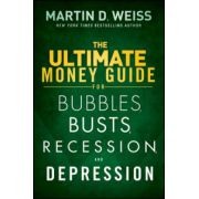 Ultimate Money Guide for Bubbles, Busts, Recession and Depression: Protect Your Savings, Boost Your Income, and Grow Wealthy Even in the Worst of Times