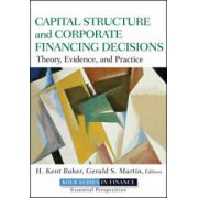 Capital Structure & Corporate Financing Decisions: Theory, Evidence, and Practice