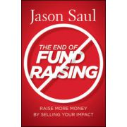 End of Fundraising: Raise More Money by Selling Your Impact
