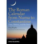Roman Calendar from Numa to Constantine: Time, History, and the Fasti