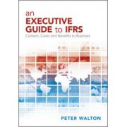 Executive Guide to IFRS: Content, Costs and Benefits to Business