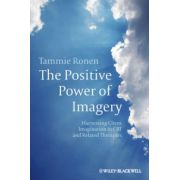 Positive Power of Imagery: Harnessing Client Imagination in CBT and Related Therapies