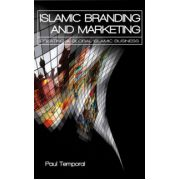 Islamic Branding and Marketing: Creating A Global Islamic Business