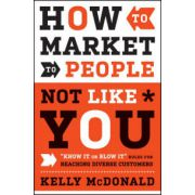 How to Market to People Not Like You: 'Know It or Blow It' Rules for Reaching Diverse Customers