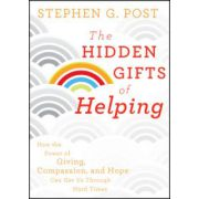Hidden Gifts of Helping: How the Power of Giving, Compassion, and Hope Can Get Us Through Hard Times