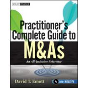 Practitioner's Complete Guide to M&As : An All-Inclusive Reference + Website