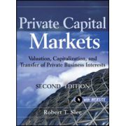Private Capital Markets: Valuation, Capitalization, and Transfer of Private Business Interests + Website