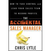 Accidental Sales Manager: How to Take Control and Lead Your Sales Team to Record Profits