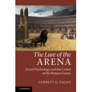 Lure of the Arena: Social Psychology and the Crowd at the Roman Games