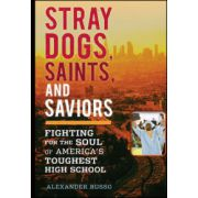 Stray Dogs, Saints, and Saviors: Fighting for the Soul of America's Toughest High School