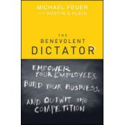 Benevolent Dictator: Empower Your Employees, Build Your Business, and Outwit the Competition