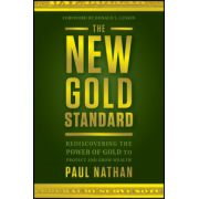 New Gold Standard: Rediscovering the Power of Gold to Protect and Grow Wealth