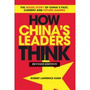 How China s Leaders Think: The Inside Story of China s Past, Current and Future Leaders