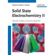 Solid State Electrochemistry II : Electrodes, Interfaces and Ceramic Membranes