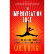 Improvisation Edge: Secrets to Building Trust and Radical Collaboration at Work