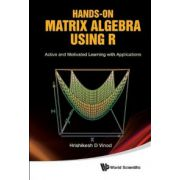 Hands-On Matrix Algebra Using R: Active and Motivated Learning with Applications
