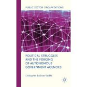 Political Struggles and the Forging of Autonomous Government Agencies