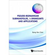 Pseudo-Riemannian Geometry, δ-Invariants and Applications