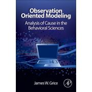 Observation Oriented Modeling: Analysis of Cause in the Behavioral Science