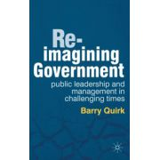 Re-imagining Government: Public Leadership and Management in Challenging Times