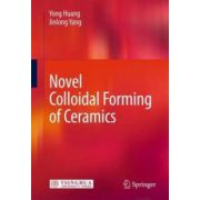 Novel Colloidal Forming of Ceramics Novel Colloidal Forming of Ceramics