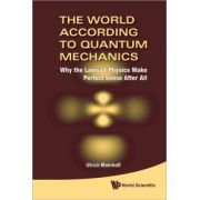 World According to Quantum Mechanics: Why the Laws of Physics Make Perfect Sense After All