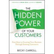 Hidden Power of Your Customers: 4 Keys to Growing Your Business Through Existing Customers