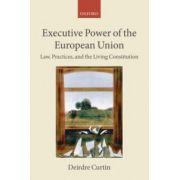 Executive Power of the European Union. Law, Practices, and the Living Constitution