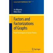 Factors and Factorizations of Graphs: Proof Techniques in Factor Theory