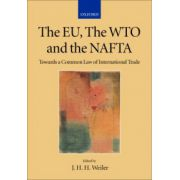 EU, the WTO and the NAFTA. Towards a Common Law of International Trade