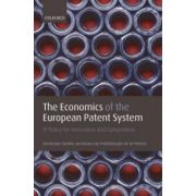 Economics of the European Patent System. IP Policy for Innovation and Competition