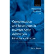 Compensation and Restitution in Investor-State Arbitration. Principles and Practice