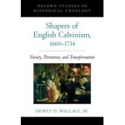 Shapers of English Calvinism, 1660-1714. Variety, Persistence, and Transformation