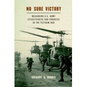 No Sure Victory. Measuring U.S. Army Effectiveness and Progress in the Vietnam War