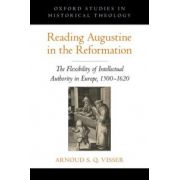 Reading Augustine in the Reformation. The Flexibility of Intellectual Authority in Europe, 1500-1620