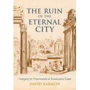 Ruin of the Eternal City. Antiquity and Preservation in Renaissance Rome