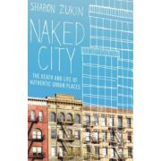 Naked City. The Death and Life of Authentic Urban Places