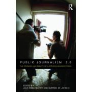 Public Journalism 2.0: The Promise and Reality of a Citizen Engaged Press