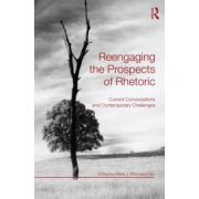 Reengaging the Prospects of Rhetoric: Current Conversations and Contemporary Challenges