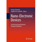 Nano-Electronic Devices. Semiclassical and Quantum Transport Modeling