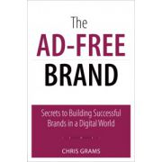 Ad-Free Brand, The: Secrets to Building Successful Brands in a Digital World