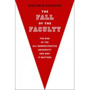 Fall of the Faculty. The Rise of the All-Administrative University and Why It Matters