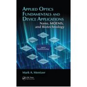 Applied Optics Fundamentals and Device Applications. Nano, MOEMS, and Biotechnology