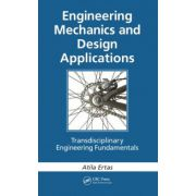 Engineering Mechanics and Design Applications. Transdisciplinary Engineering Fundamentals
