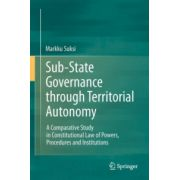 Sub-State Governance through Territorial Autonomy. A Comparative Study in Constitutional Law of Powers, Procedures and Institutions