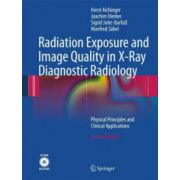 Radiation Exposure and Image Quality in X-Ray Diagnostic Radiology: Physical Principles and Clinical Applications