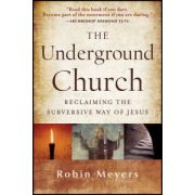 Underground Church: Reclaiming the Subversive Way of Jesus
