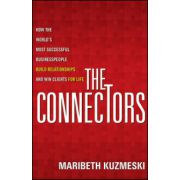 Connectors: How the World's Most Successful Businesspeople Build Relationships and Win Clients for Life